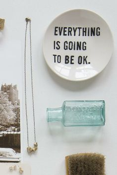 OK Dish - always good to remember! Everything is going to be okay! / Schoolhouse Electric