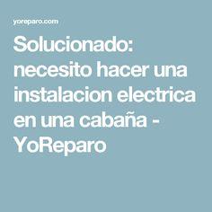 Solucionado: necesito hacer una instalacion electrica en una cabaña - YoReparo
