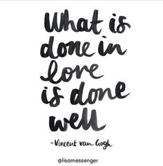 redfairyproject.com DAILY INSPIRATION - What is done in love is done well. Accomplishments are great but if they are not done with love, they are not having the full impact they could. Beautiful quote by Vincent Van Gogh via the inspiring Lisa Messenger of the Collective Hub. (black & white typography) For your full dose of inspiration and guidance, click the image!
