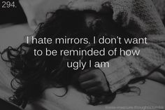 i hate mirrors. i don't want to be reminded of how ugly i am, this is my day eveyrday :( sometimes i wonder why i even bother with life. I Hate Mirrors, Fat Quotes, Im Ugly Quotes, I Am Ugly, Les Sentiments, Depression Quotes, How I Feel, In My Feelings, Deep Thoughts