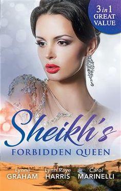 Mills & Boon™: Sheikh's Forbidden Queen by Lynne Graham, Lynn Raye Harris, Carol Marinelli