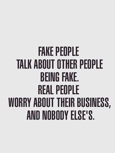 Fake People and Real people. I place this in my pins of humor because it's so entirely true and hilarious. REAL people only worry about their own business, and definitely not someone else's. #RealTalk