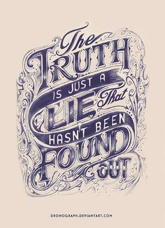 The Truth Is Just A Lie That Hasn't Been Found Out #type #typo #typography #typographie #font #lettering