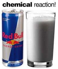 I'm suspicious    Fun Science Experiment: Pour whole milk and add red bull - let sit 5 minutes and the acid in the red bull will cause the protein in the milk to separate - liquid changing to solid! New Science Experiment to try!