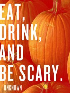 """Eat, Drink, and Be Scary""  Happy Halloween everyone!"
