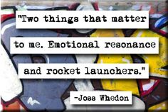 Emotional resonance and rocket launchers.