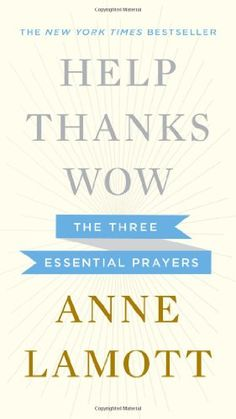 Help, Thanks, Wow: The Three Essential Prayers/Anne Lamott