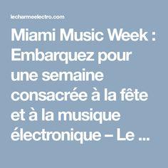 Miami Music Week : Embarquez pour une semaine consacrée à la fête et à la musique électronique – Le Charme Electro
