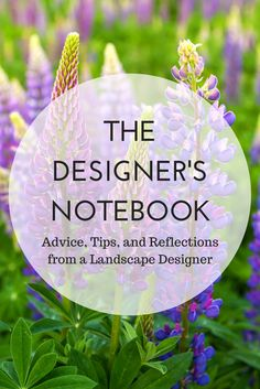 The Designer's Notebook is a landscape designer's blog.  She shares gardening and landscape design advice and tips, with an earth friendly focus!