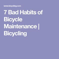 7 Bad Habits of Bicycle Maintenance New Bicycle, Bike, Bicycle Maintenance, Get Started, Sidecar, Bicycling, Bad Habits, Videos, Bicycle