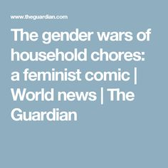 The gender wars of household chores: a feminist comic | World news | The Guardian