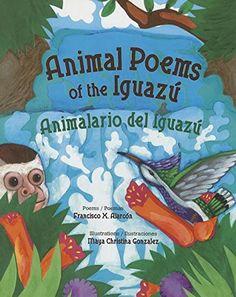 Animal Poems of the Iguazú: Animalario del Iguazú (English and Spanish Edition) by Francisco Alarcón http://www.amazon.com/dp/0892392991/ref=cm_sw_r_pi_dp_J2Psvb01VBG76