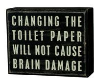 i want to put this above the tp. i have three daughters and hubbie that need a reminder. :o)