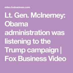 Lt. Gen. McInerney: Obama administration was listening to the Trump campaign  | Fox Business Video