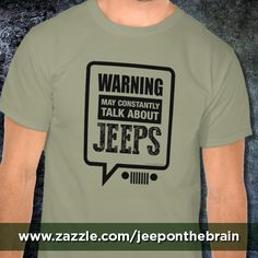 Jeep On The Brain! Made from 100% cotton, it wears well on anyone. Double-needle stitched bottom and sleeve hems for extra durability. While ordering, feel free to make it your own by clicking the CUSTOMIZE IT! button to change the size and placement of the graphic as well as shirt style and color. T-shirts and other products available for Jeep JK, TJ, YJ and CJ Wranglers. http://www.zazzle.com/warning_jeep_on_the_brain_tee_shirts-235595536456635770