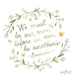 We must be our own before we can be another's. -- Emerson