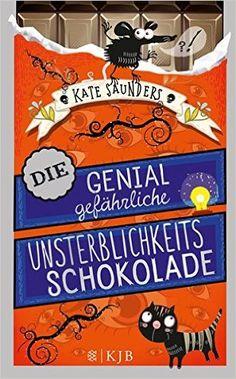 Die genial gefährliche Unsterblichkeitsschokolade: Amazon.de: Kate Saunders: Bücher