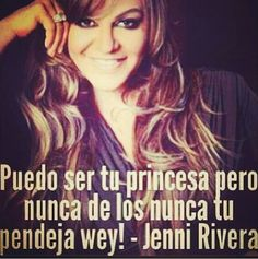 Wise Words From the one and only jenni rivera
