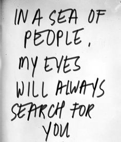 My eyes will always search for you I Love You Quotes, Love Yourself Quotes, Quotes To Live By, Cute Quotes, Great Quotes, Inspirational Quotes, Forgive Me Quotes, Family Quotes And Sayings, Love My Husband Quotes