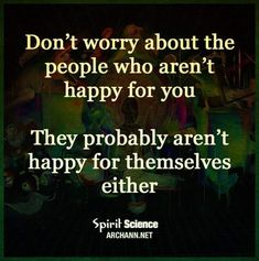 Don't worry about the people who aren't happy for you