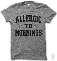 Allergic to mornings, and you. Digitally printed on an athletic tri-blend t-shirt. You'll love it's classic fit and ultra-soft feel. 50% Polyester / 25% Rayon / 25% Cotton. Each shirt is printed to or