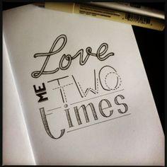 love me two times / handlettering by Katya Lounis 11K, via Behance