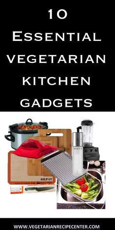 Top 10 Essential Vegetarian Kitchen Gadgets.  Numbers six and eight are GAME CHANGERS!