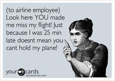 Haha, this is sooo true... I'm always amazed by what people will say to pilots/flight attendants/gate agents...
