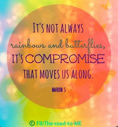 """""""Compromise moves us along"""" Maroon 5 lyric quote via www.Facebook.com/pages/The-road-to-ME/256051284513570"""