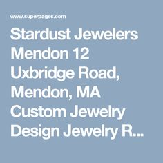 Stardust Jewelers Mendon 12 Uxbridge Road, Mendon, MA Custom Jewelry Design Jewelry Repair Superpages Custom Jewelry Design, Wedding Jewelry, Jewels, Jewelery, Jewelry, Jewel, Jewerly, Gemstones