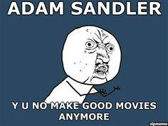 funny adam sandler y u no make good movies anymore