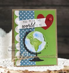 You Mean the World card by Laurie Schmidlin. Reverse Confetti stamp set: My World. Confetti Cuts: Globe, Tag Me and Double Edge Scallop Border. Anniversary card. Valentines Card. Friendship card. Thank you card.