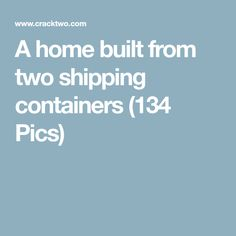 A home built from two shipping containers (134 Pics)