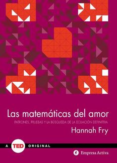 Las matemáticas del amor : patrones, pruebas y la búsqueda de la ecuación definitiva / Hannah Fry ; [traducción: Isabel Ferrer]