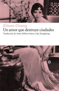 Un amor que destruye ciudades, de Eileen Chang Una reseña de Andrés Barrero Libros del Asteroide http://www.librosyliteratura.es/un-amor-que-destruye-ciudades.html