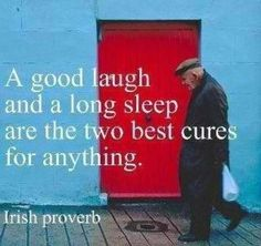 """""""A good laugh and a long sleep are the two best cures for anything."""" Irish proverb"""