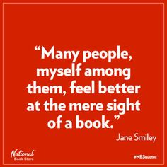 Many people, myself among them, feel better at the mere sight of a book. - Jane Smiley. via National Book Store,  125 Pioneer St., Mandaluyong, Philippines