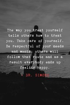 Show others how to treat you. - Dr. Simone http://beyondlimitswithdrsimone.com/blog