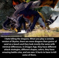 Confession: I hate killing the dragons. When you play a console version of Skyrim, there are more dragons than grains of sand on a beach and they look mostly the same with minimal differences. In Dragon Age, they have different attack strategies,...