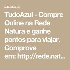 TudoAzul - Compre Online na Rede Natura e ganhe pontos para viajar. Comprove em:http://rede.natura.net/espaco/redenaturanetcnconceicaoreis