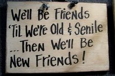 We'll be FRIENDS til we're old and SENILE then we'll be new friends sign wood hand crafted, via trimblecrafts on Etsy.