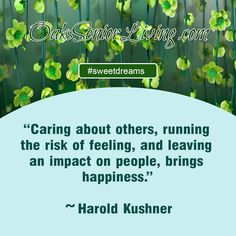 """#sweetdreams: """"Caring about others, running the risk of feeling, and leaving an impact on people, brings happiness."""" ~Harold Kushner  ~OaksSeniorLiving.com #quote #elderly #seniors #quotes #caring Senior Living, Sweet Dreams, Atlanta, Bring It On, Happiness, Running, Feelings, Happy, Quotes"""