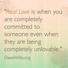 Dave Willis marriage quote real love is when you are completely committed to someone even when they are being completely unlovable Real Love Quotes, Great Quotes, Quotes To Live By, Inspirational Quotes, The Words, Girl Quotes, Me Quotes, Funny Quotes, Photo Quotes