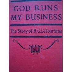 Lorimer, Albert W., God Runs My Business The Story of R. G. LeTourneau 1941