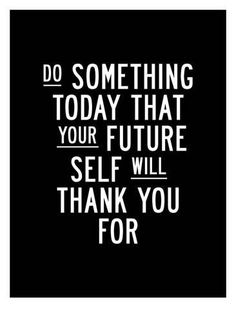 Do Something Today That Your Future Self Will Thank You For. Visit the The Motivated Type shop on Red Bubble for stylish inspirational quote, trendy motivational quotes, creative typography art print style. Black and white self motivational quote print. Funny Inspirational Quotes, Inspiring Quotes About Life, Motivational Fitness Quotes, Quotes About Art, Motivational Quotes For Working Out, Now Quotes, Quotes To Live By, No Fear Quotes, Quotes For Men