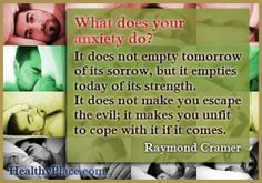 Anxiety quote - What does your anxiety do? It does not empty tomorrow of its sorrow, but it empties today of its strength. It does not make ...