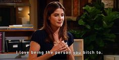 "And let them be honest, too. | 18 Times Robin From ""How I Met Your Mother"" Spoke The Truth"