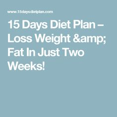 15 Days Diet Plan – Loss Weight & Fat In Just Two Weeks!