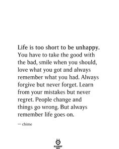 Life Is Too Short To Be Unhappy. You Have To Take The Good With The Bad, Smile When You Should