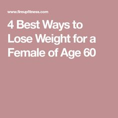 4 Best Ways to Lose Weight for a Female of Age 60